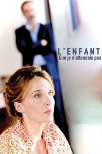 Αφίσα της ταινίας Το Παιδί που δεν Περίμενα (The Unexpected Child / L'enfant Que je N'attendais Pas)